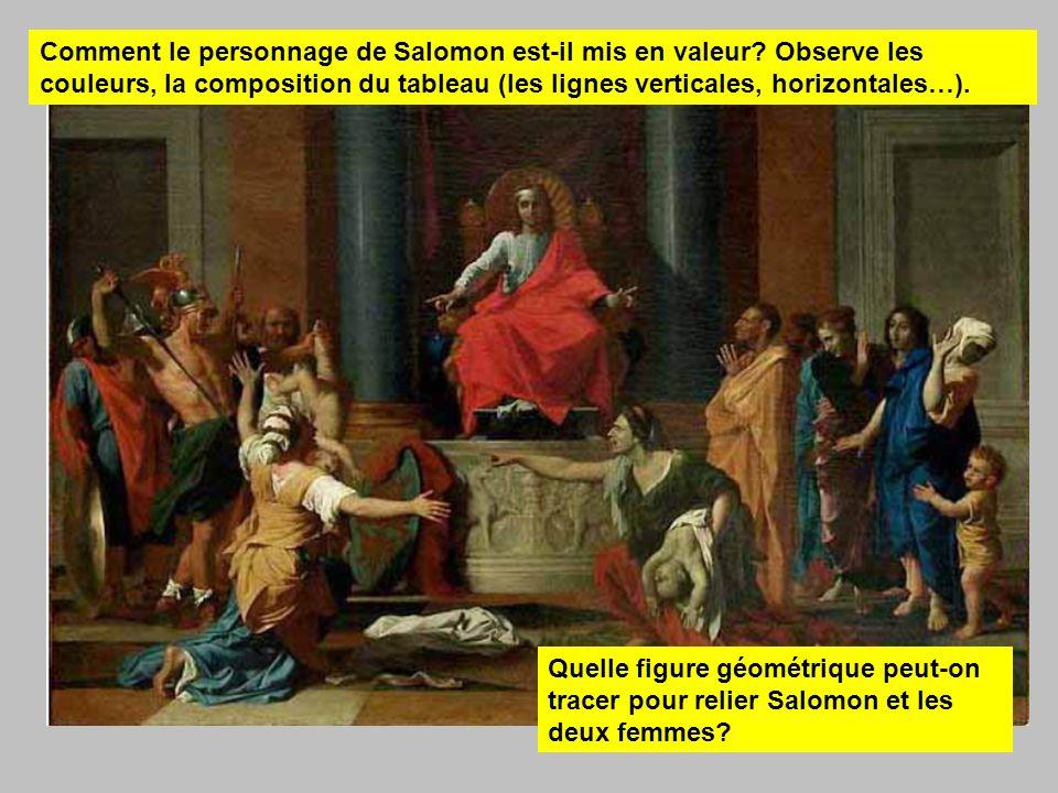 Comment le personnage de Salomon est-il mis en valeur? Observe les couleurs, la composition du tableau (les lignes verticales, horizontales…). Quelle