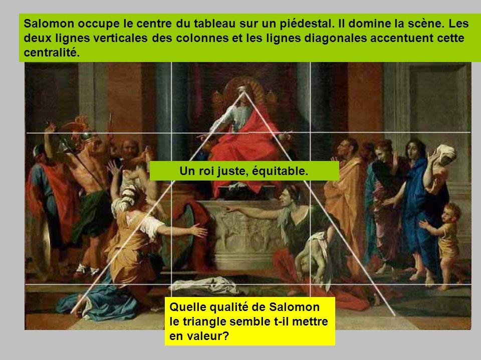 Salomon occupe le centre du tableau sur un piédestal. Il domine la scène. Les deux lignes verticales des colonnes et les lignes diagonales accentuent