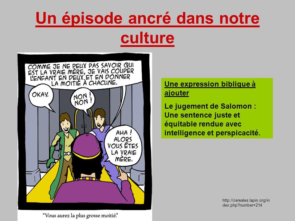 Un épisode ancré dans notre culture http://cereales.lapin.org/in dex.php?number=214 Une expression biblique à ajouter Le jugement de Salomon : Une sen