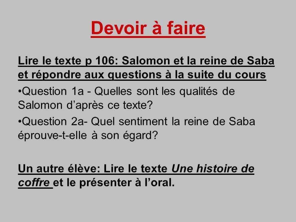 Devoir à faire Lire le texte p 106: Salomon et la reine de Saba et répondre aux questions à la suite du cours Question 1a - Quelles sont les qualités