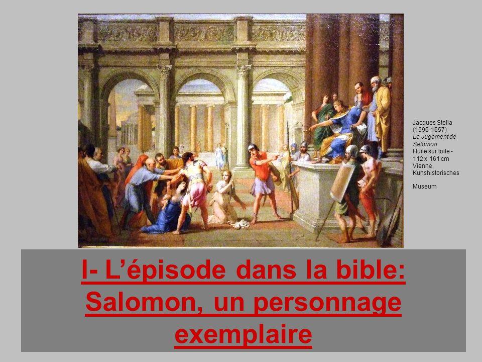 I- Lépisode dans la bible: Salomon, un personnage exemplaire Jacques Stella (1596-1657) Le Jugement de Salomon Huile sur toile - 112 x 161 cm Vienne,