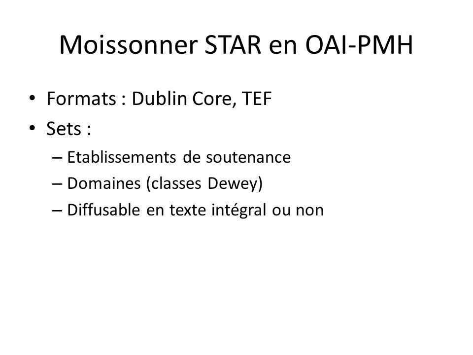 Moissonner STAR en OAI-PMH Formats : Dublin Core, TEF Sets : – Etablissements de soutenance – Domaines (classes Dewey) – Diffusable en texte intégral ou non