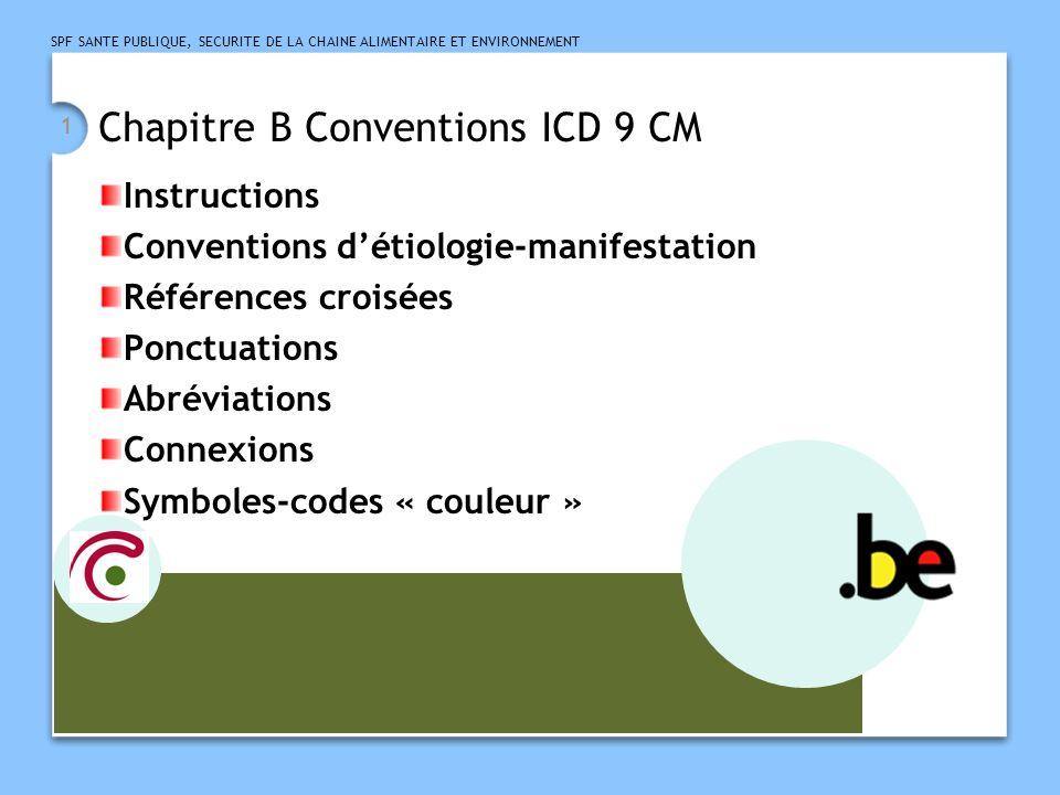 SPF SANTE PUBLIQUE, SECURITE DE LA CHAINE ALIMENTAIRE ET ENVIRONNEMENT 1 Chapitre B Conventions ICD 9 CM Instructions Conventions détiologie-manifesta