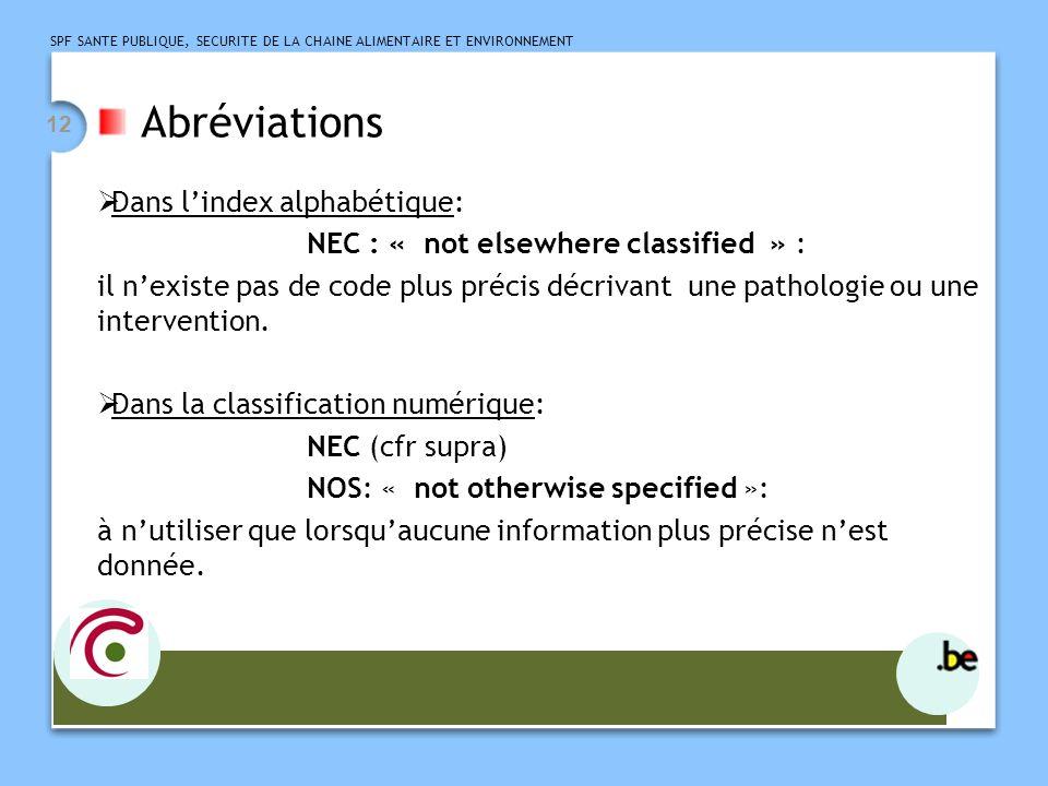 SPF SANTE PUBLIQUE, SECURITE DE LA CHAINE ALIMENTAIRE ET ENVIRONNEMENT 12 Abréviations Dans lindex alphabétique: NEC : « not elsewhere classified » :