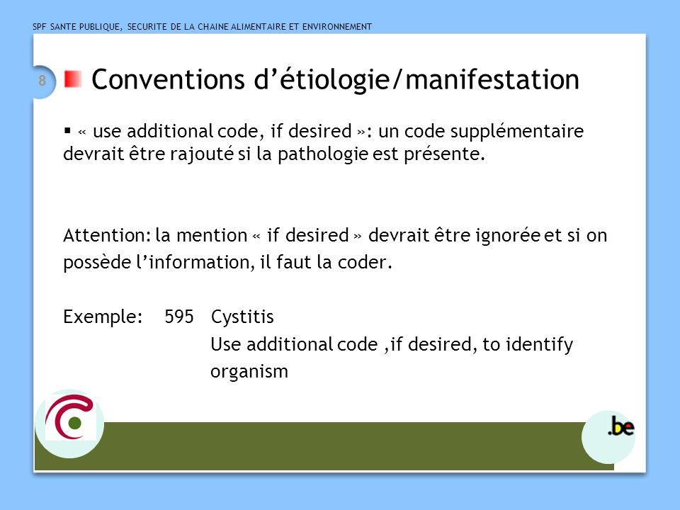 SPF SANTE PUBLIQUE, SECURITE DE LA CHAINE ALIMENTAIRE ET ENVIRONNEMENT 8 Conventions détiologie/manifestation « use additional code, if desired »: un