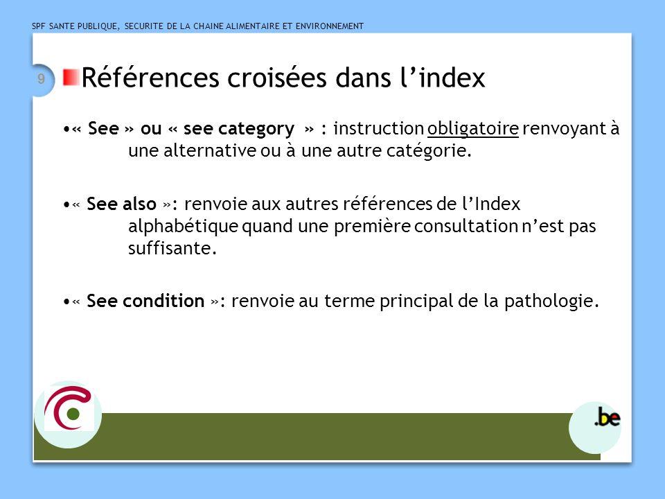 SPF SANTE PUBLIQUE, SECURITE DE LA CHAINE ALIMENTAIRE ET ENVIRONNEMENT 9 Références croisées dans lindex « See » ou « see category » : instruction obl