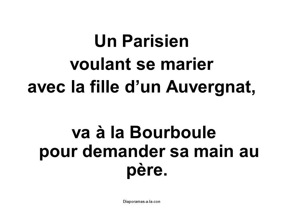 Diaporamas-a-la-con Un Parisien voulant se marier avec la fille dun Auvergnat, va à la Bourboule pour demander sa main au père.