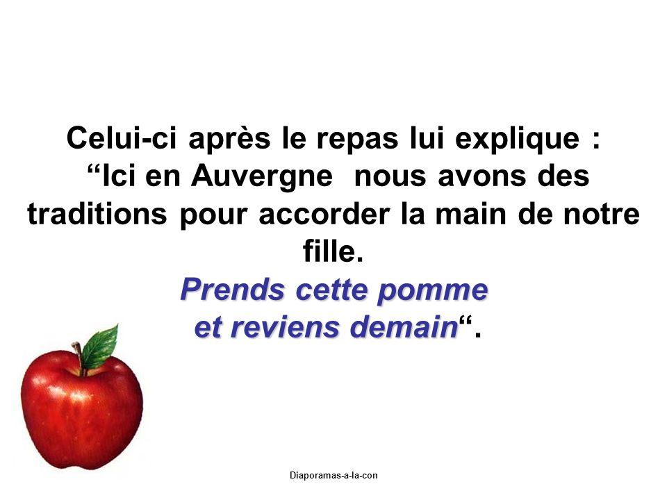 Diaporamas-a-la-con Prends cette pomme et reviens demain Celui-ci après le repas lui explique : Ici en Auvergne nous avons des traditions pour accorder la main de notre fille.