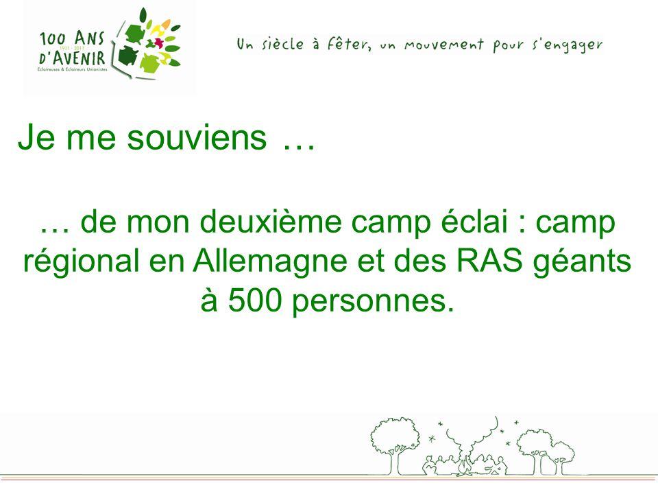 Je me souviens … … de mon deuxième camp éclai : camp régional en Allemagne et des RAS géants à 500 personnes.