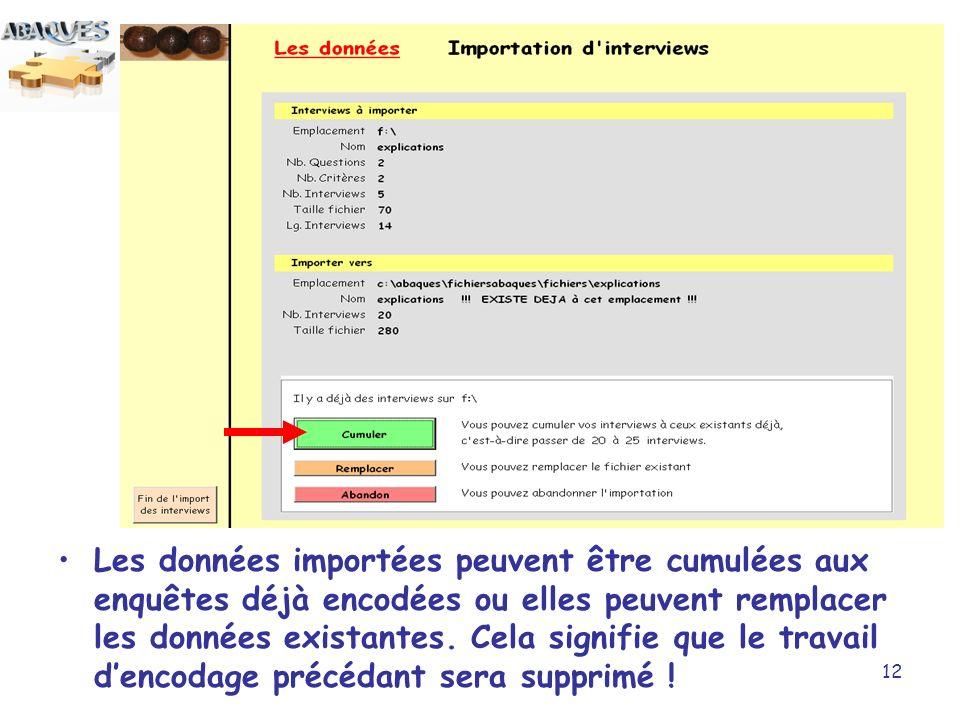 12 Les données importées peuvent être cumulées aux enquêtes déjà encodées ou elles peuvent remplacer les données existantes.
