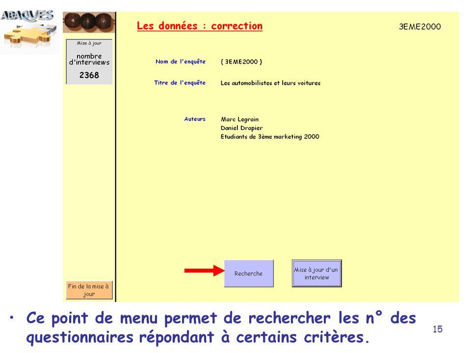15 Ce point de menu permet de rechercher les n° des questionnaires répondant à certains critères.