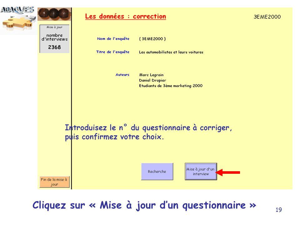 19 Cliquez sur « Mise à jour dun questionnaire » Introduisez le n° du questionnaire à corriger, puis confirmez votre choix.