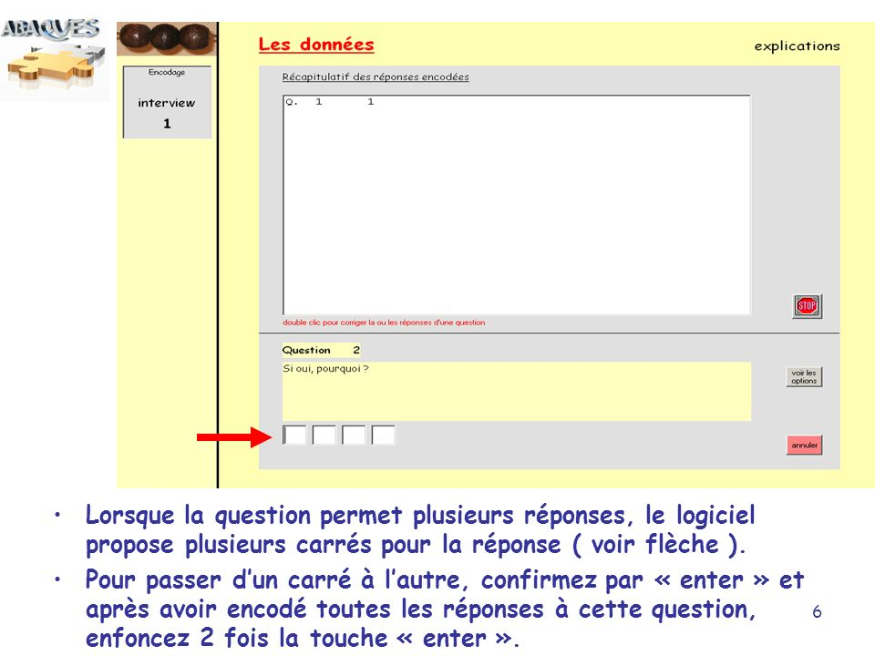 6 Lorsque la question permet plusieurs réponses, le logiciel propose plusieurs carrés pour la réponse ( voir flèche ). Pour passer dun carré à lautre,