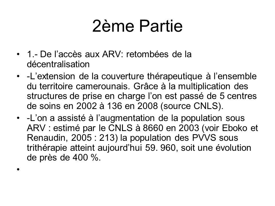 2ème Partie 1.- De laccès aux ARV: retombées de la décentralisation -Lextension de la couverture thérapeutique à lensemble du territoire camerounais.