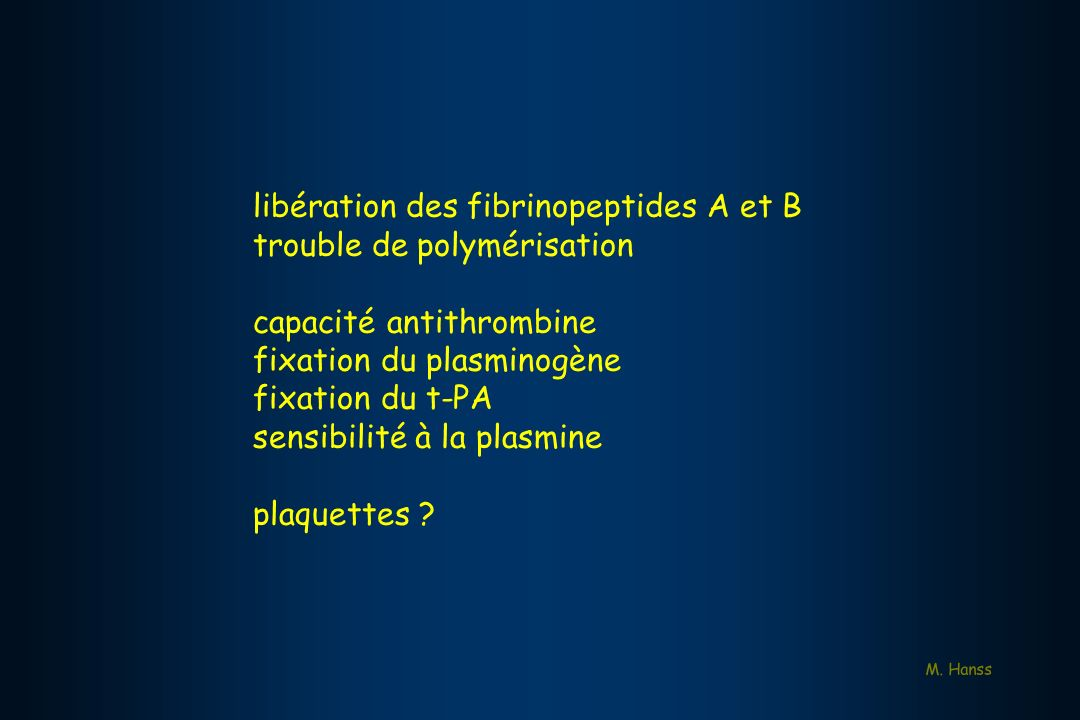 libération des fibrinopeptides A et B trouble de polymérisation capacité antithrombine fixation du plasminogène fixation du t-PA sensibilité à la plas