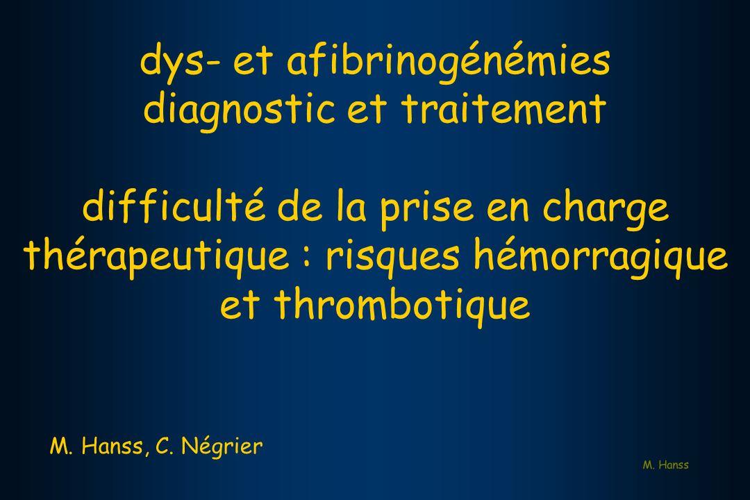 M. Hanss dys- et afibrinogénémies diagnostic et traitement difficulté de la prise en charge thérapeutique : risques hémorragique et thrombotique M. Ha