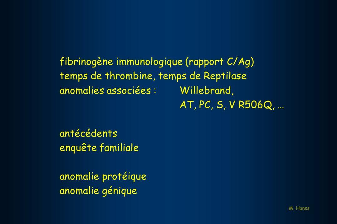 fibrinogène immunologique (rapport C/Ag) temps de thrombine, temps de Reptilase anomalies associées :Willebrand, AT, PC, S, V R506Q, … antécédents enq