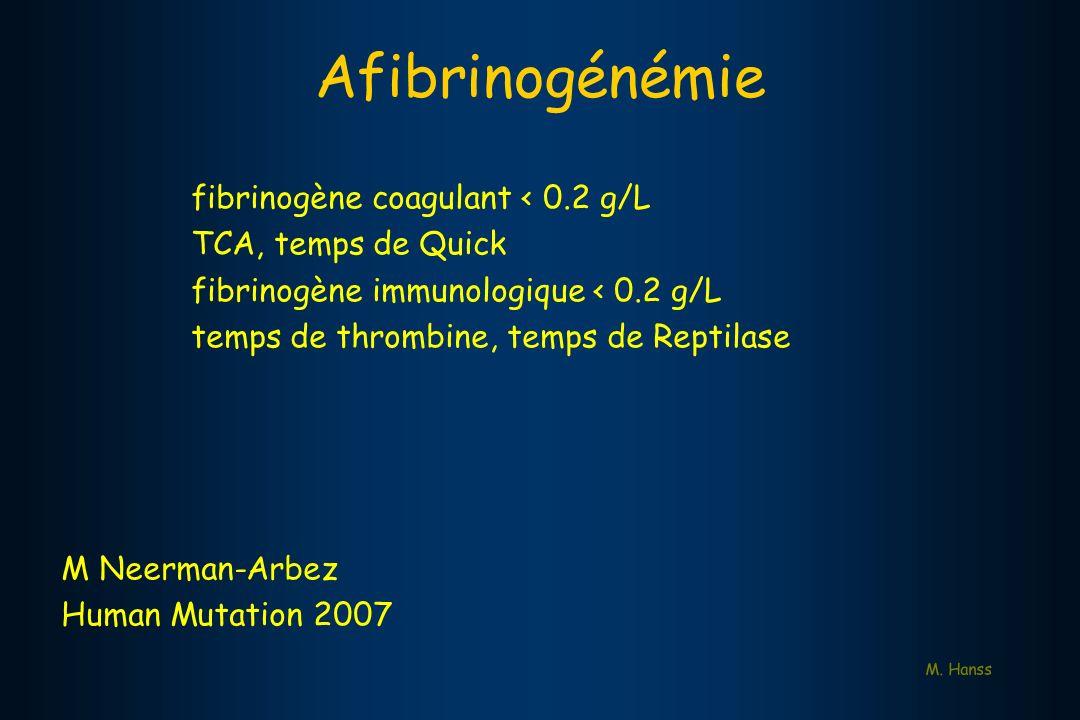 Afibrinogénémie fibrinogène coagulant < 0.2 g/L TCA, temps de Quick fibrinogène immunologique < 0.2 g/L temps de thrombine, temps de Reptilase M. Hans