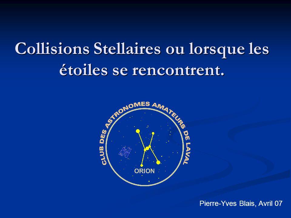 Collisions Stellaires ou lorsque les étoiles se rencontrent. Pierre-Yves Blais, Avril 07