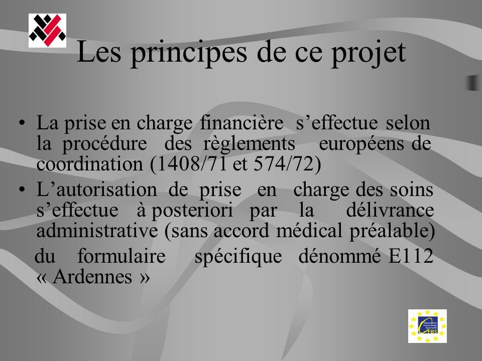 Les principes de ce projet La prise en charge financière seffectue selon la procédure des règlements européens de coordination (1408/71 et 574/72) Lau
