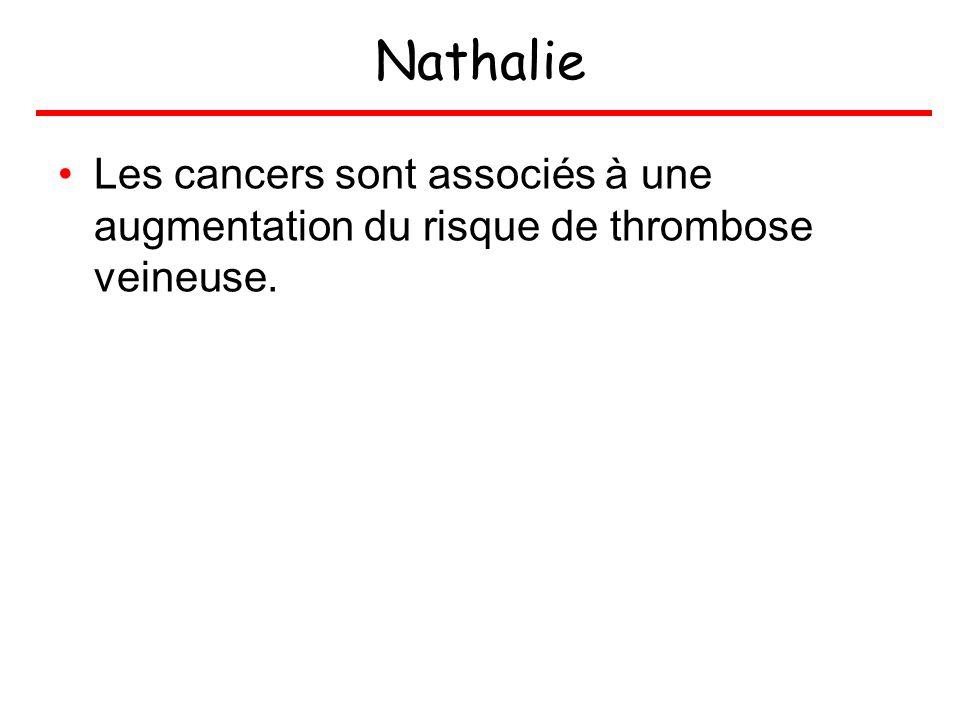 Nathalie Les cancers sont associés à une augmentation du risque de thrombose veineuse.