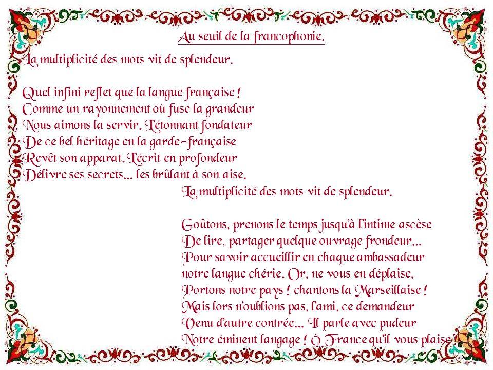 La multiplicité des mots vit de splendeur.Quel infini reflet que la langue française .