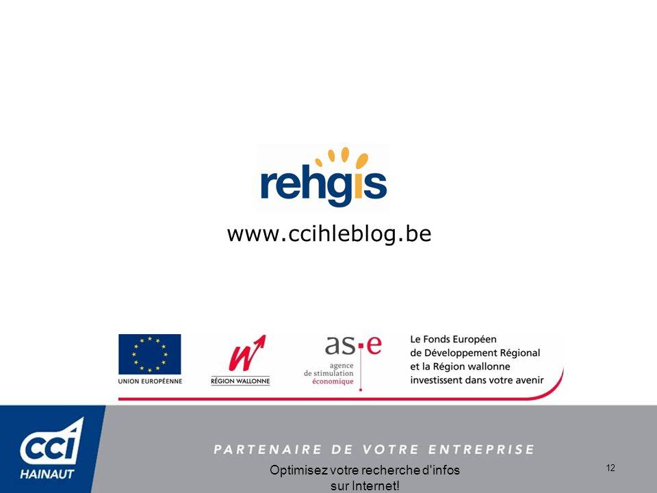 Optimisez votre recherche d infos sur Internet! 12 www.ccihleblog.be
