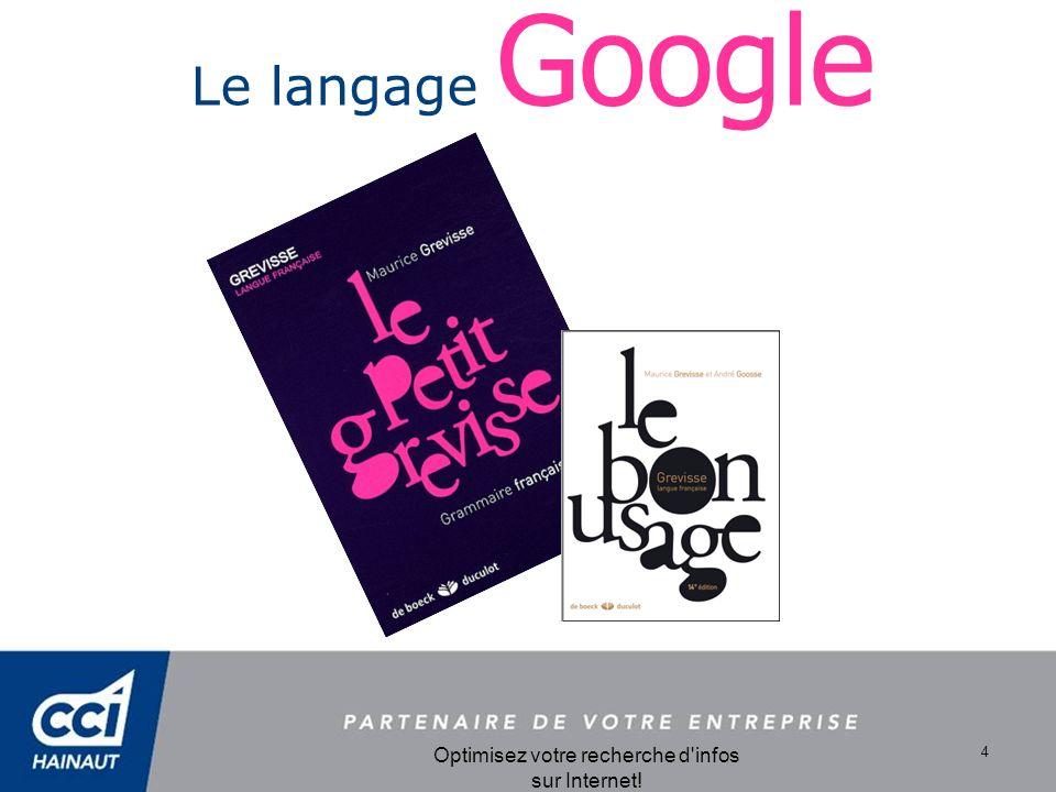 Optimisez votre recherche d infos sur Internet! 4 Le langage Google