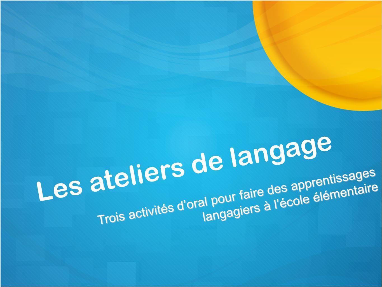 Les ateliers de langage Trois activités doral pour faire des apprentissages langagiers à lécole élémentaire