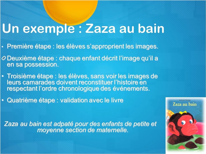 Zaza au bain : le matériel utilisé Les images séquentielles sont travaillées dans le cadre dune lecture suivie, avant daborder le passage en question.