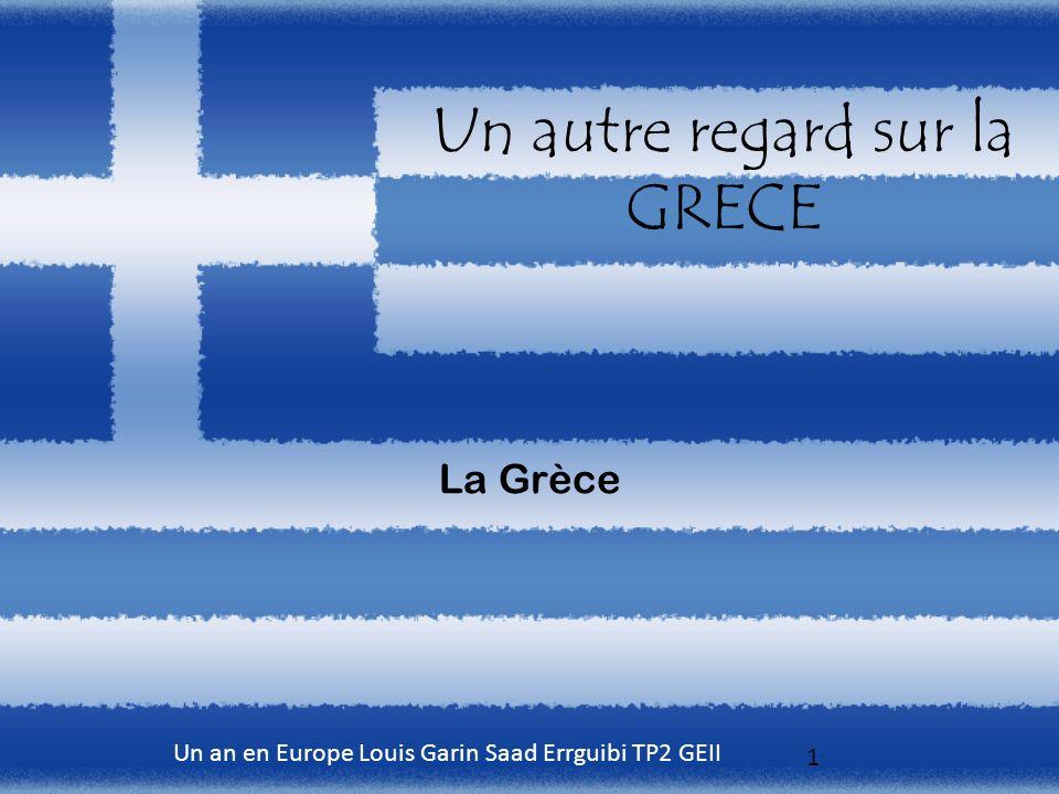 1 Un autre regard sur la GRECE Un an en Europe Louis Garin Saad Errguibi TP2 GEII La Grèce