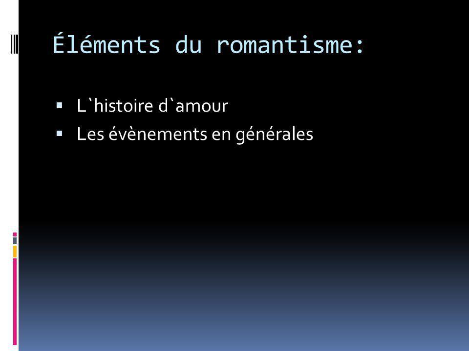 Éléments du romantisme: L`histoire d`amour Les évènements en générales