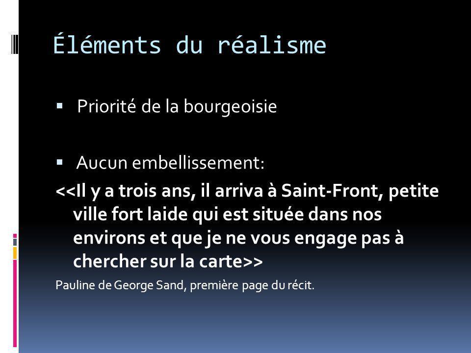 Éléments du réalisme Priorité de la bourgeoisie Aucun embellissement: > Pauline de George Sand, première page du récit.