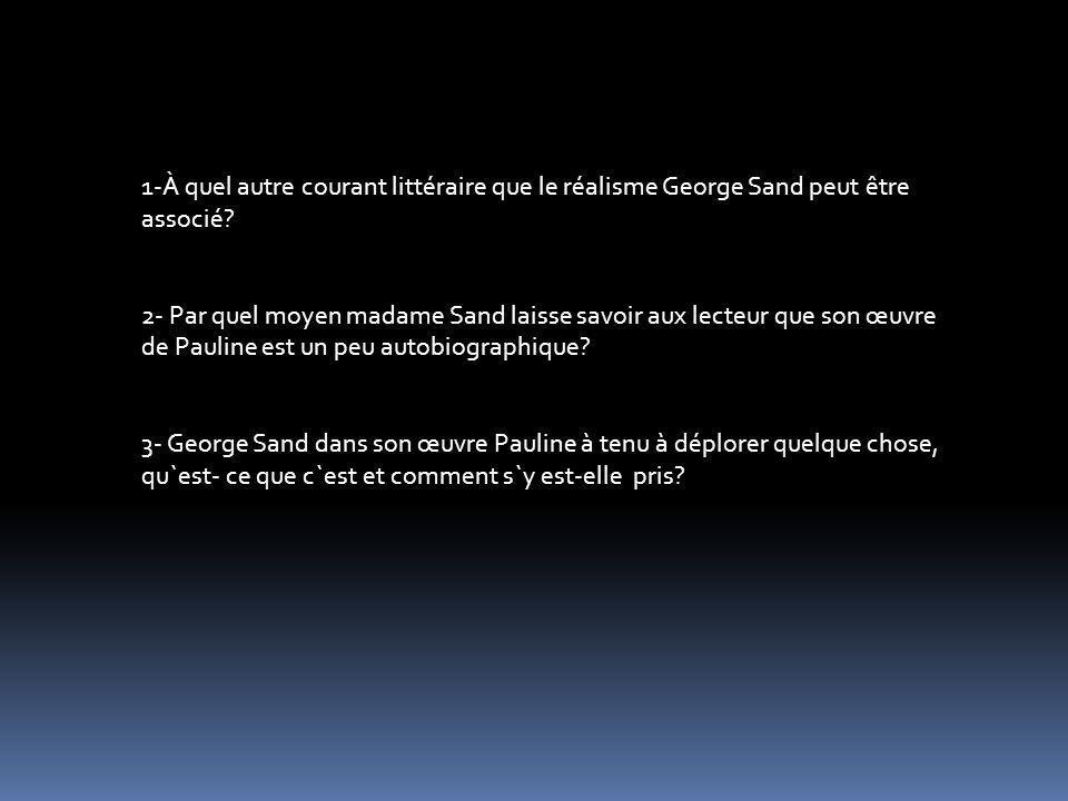 1-À quel autre courant littéraire que le réalisme George Sand peut être associé? 2- Par quel moyen madame Sand laisse savoir aux lecteur que son œuvre