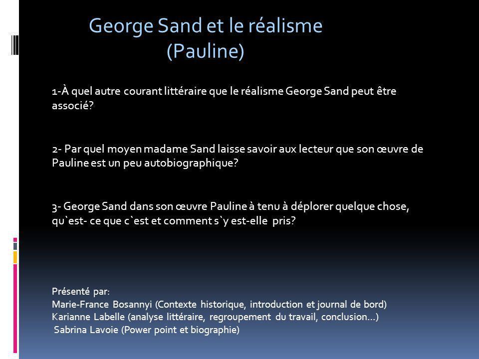 George Sand et le réalisme (Pauline) 1-À quel autre courant littéraire que le réalisme George Sand peut être associé? 2- Par quel moyen madame Sand la