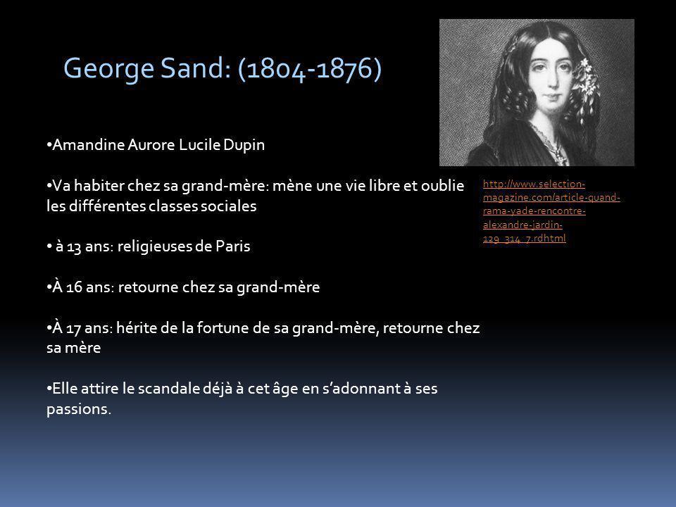 George Sand: (1804-1876) Amandine Aurore Lucile Dupin Va habiter chez sa grand-mère: mène une vie libre et oublie les différentes classes sociales à 1