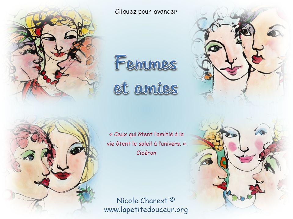 Nicole Charest © www.lapetitedouceur.org « Ceux qui ôtent lamitié à la vie ôtent le soleil à lunivers.