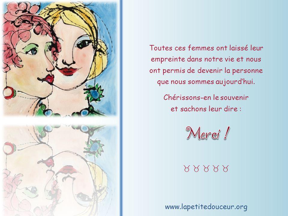 www.lapetitedouceur.org Que nous ayons été marquées par leur humour, leur sagesse, leur dévouement, leur force de caractère ou leur grandeur dâme ; Qu elles aient été une amie durant 20 minutes ou 20 ans…