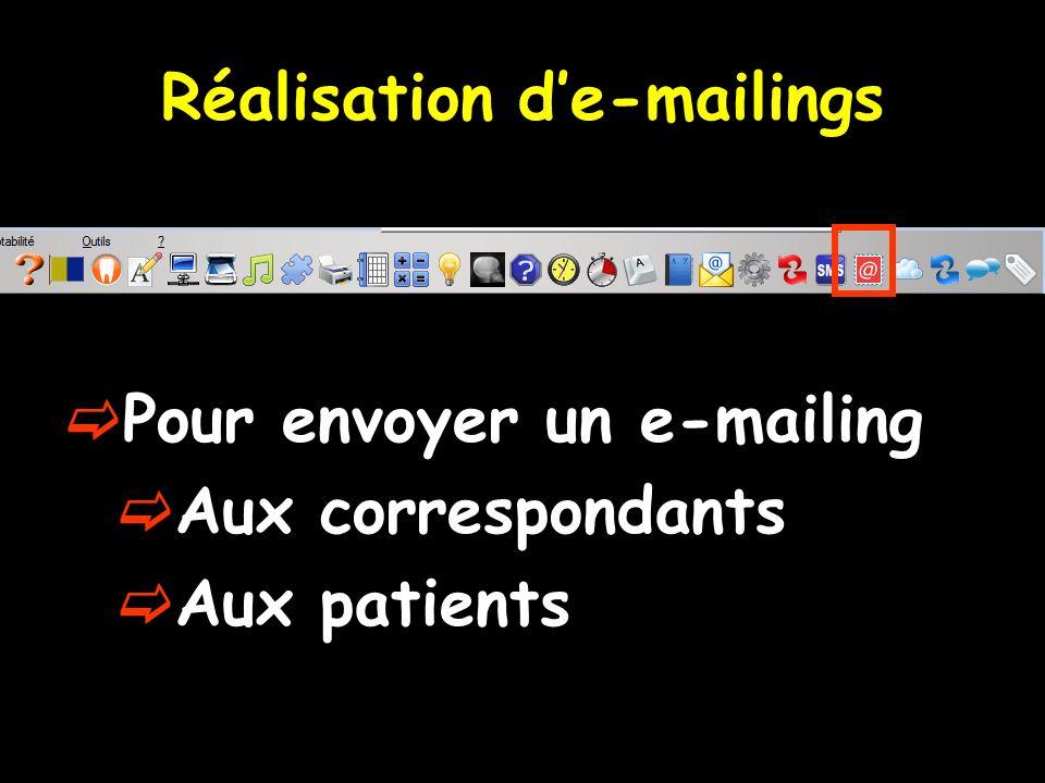 Réalisation de-mailings Pour envoyer un e-mailing Aux correspondants Aux patients
