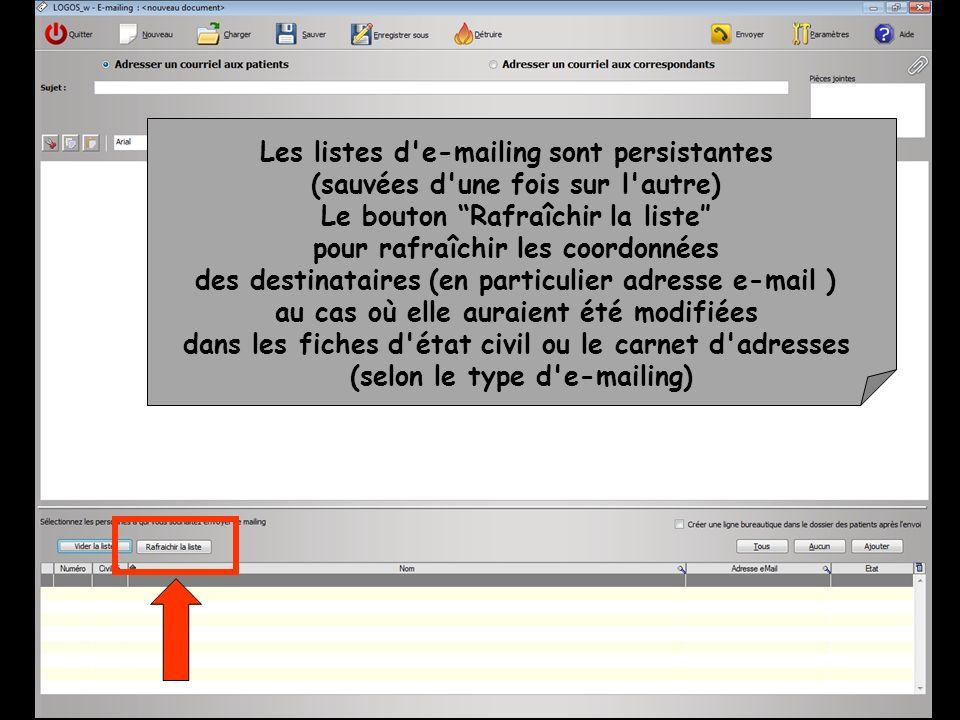 Les listes d'e-mailing sont persistantes (sauvées d'une fois sur l'autre) Le bouton Rafraîchir la liste pour rafraîchir les coordonnées des destinatai