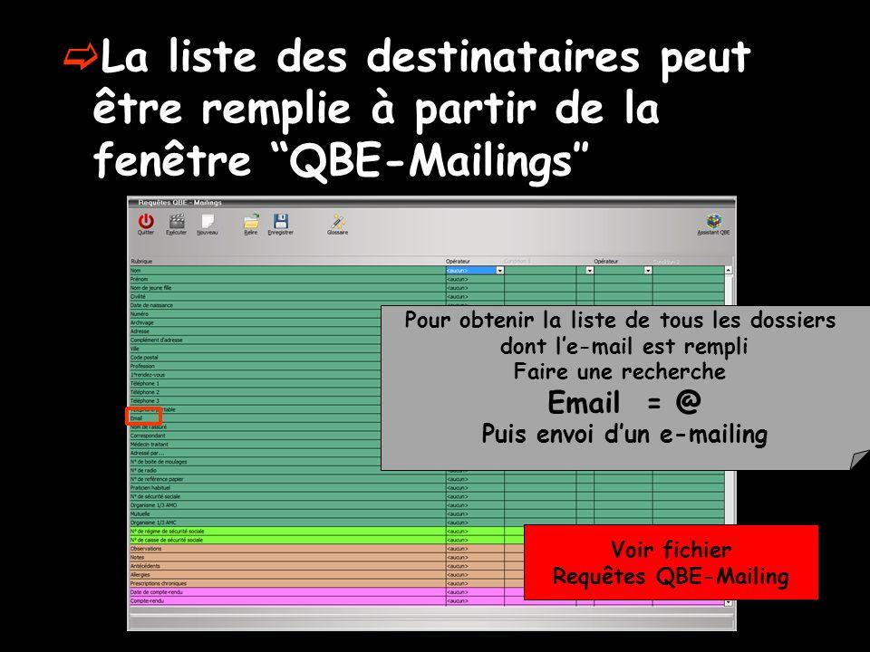 La liste des destinataires peut être remplie à partir de la fenêtre QBE-Mailings Pour obtenir la liste de tous les dossiers dont le-mail est rempli Fa