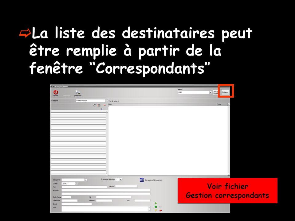 La liste des destinataires peut être remplie à partir de la fenêtre Correspondants Voir fichier Gestion correspondants