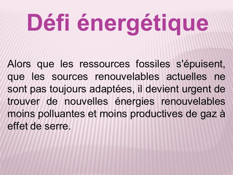 Défi énergétique Alors que les ressources fossiles s'épuisent, que les sources renouvelables actuelles ne sont pas toujours adaptées, il devient urgen