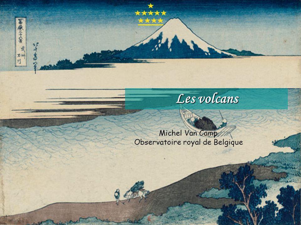 Les volcans Michel Van Camp Observatoire royal de Belgique