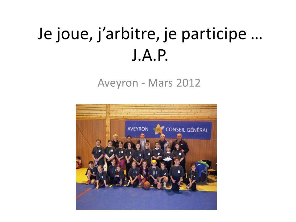 Je joue, jarbitre, je participe … J.A.P. Aveyron - Mars 2012