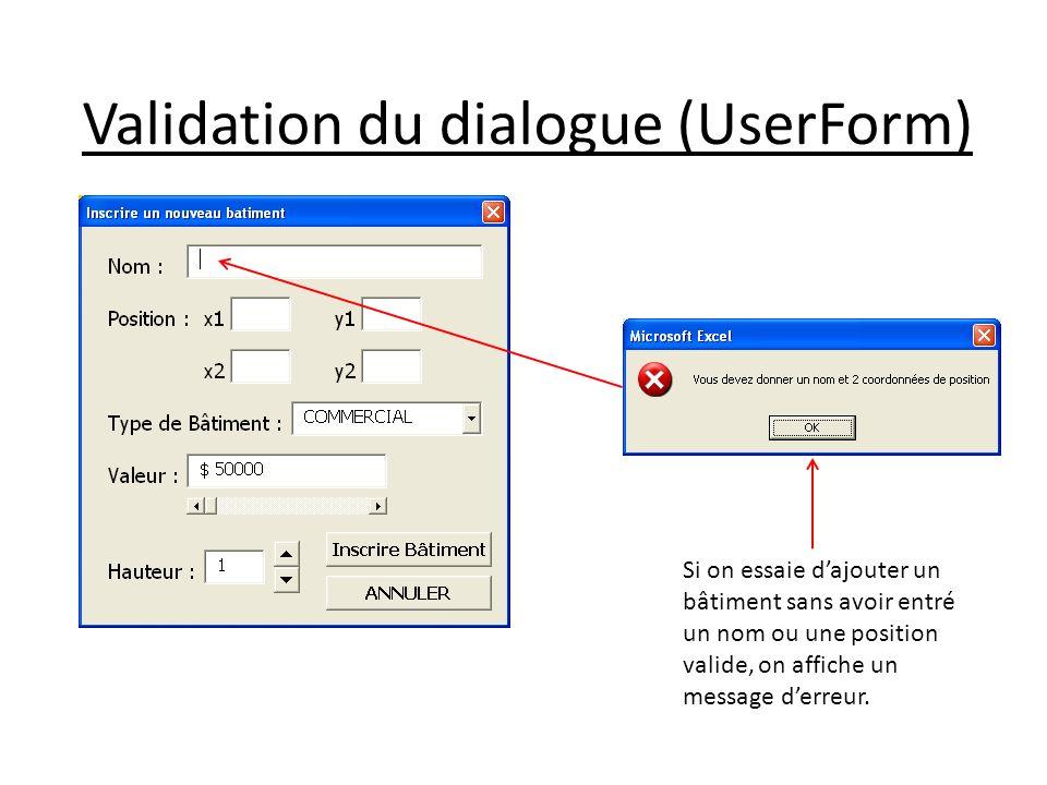 Validation du dialogue (UserForm) Si on essaie dajouter un bâtiment sans avoir entré un nom ou une position valide, on affiche un message derreur.
