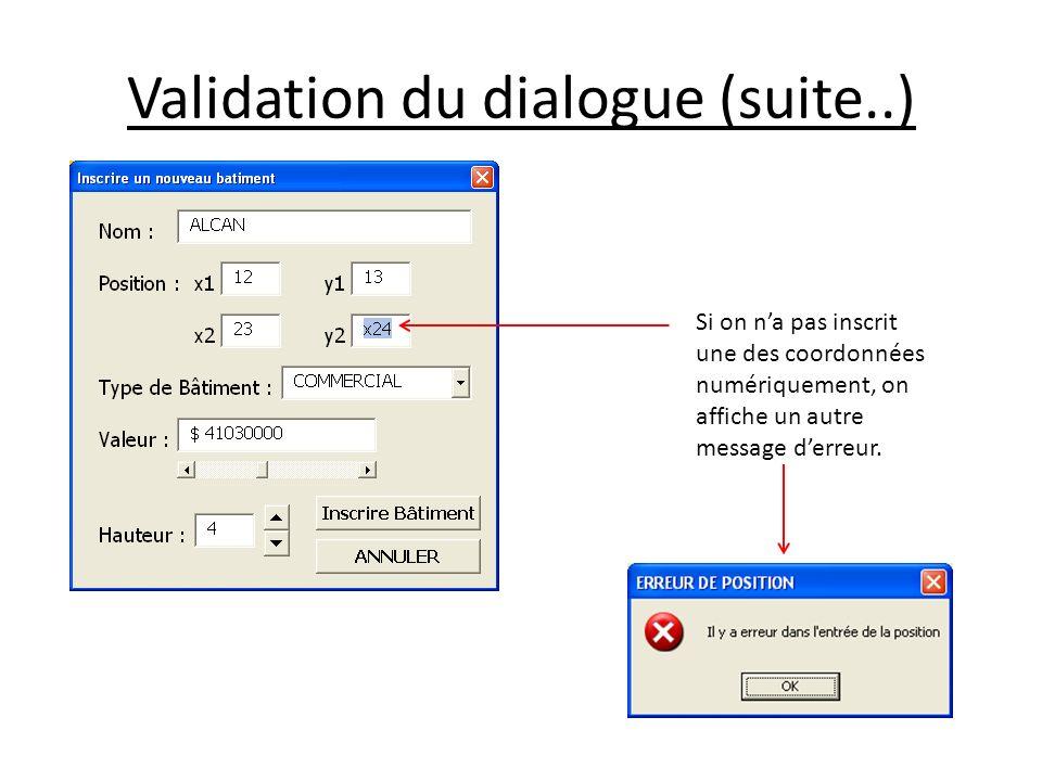 Validation du dialogue (suite..) Si on na pas inscrit une des coordonnées numériquement, on affiche un autre message derreur.