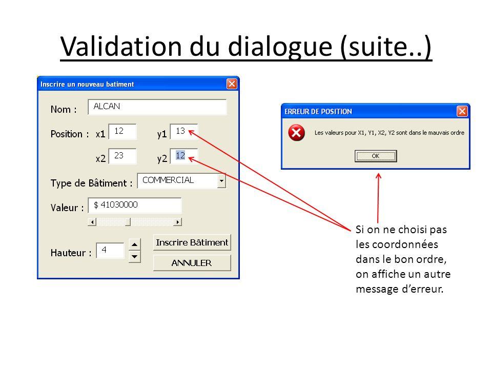 Validation du dialogue (suite..) Si on ne choisi pas les coordonnées dans le bon ordre, on affiche un autre message derreur.