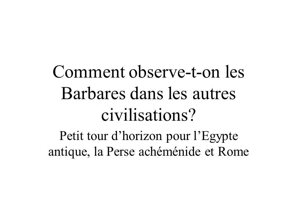 Comment observe-t-on les Barbares dans les autres civilisations? Petit tour dhorizon pour lEgypte antique, la Perse achéménide et Rome