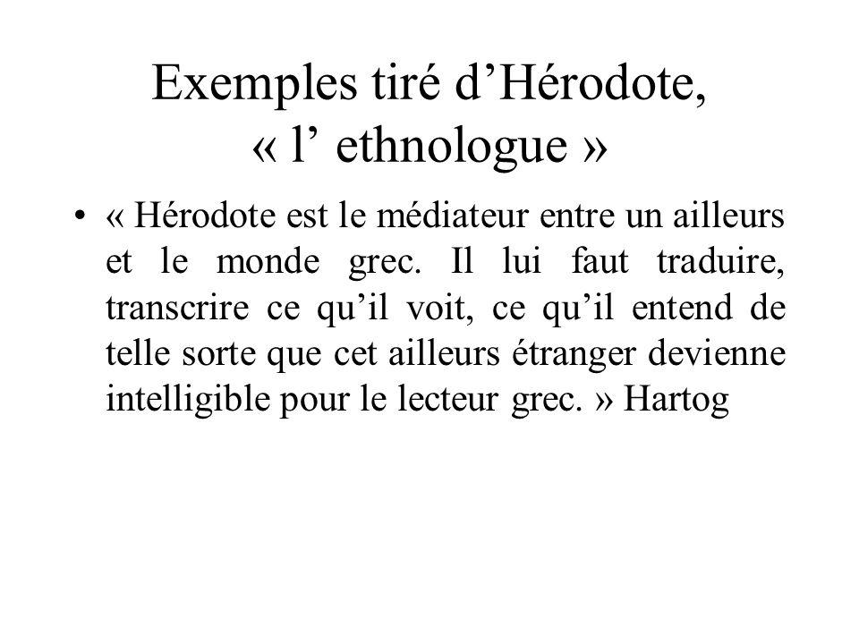 Exemples tiré dHérodote, « l ethnologue » « Hérodote est le médiateur entre un ailleurs et le monde grec. Il lui faut traduire, transcrire ce quil voi